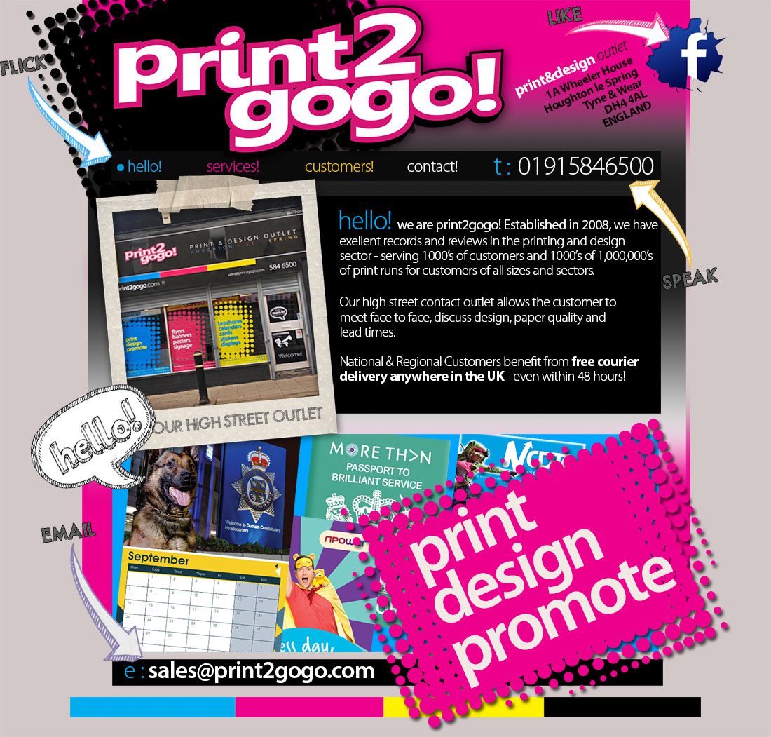 Print2gogo! - North East Printing - leaflet printing, flyer printing, brochure printing, booklet printing, poster printing, leaflet design, flyer design, newsletter printing, folded flyers, folded flyer printing, printing in chester le street, flyer printing chester le street, tri fold printing, calendar printing, business card printing, raffle tickets, sticker printing, colour flyers printing, colour leaflets printing, a5 flyer printing, a6 flyer printing, a3 poster printing, a4 poster printing, printed flyer, print flyers, brand identity sunderland, brochure design sunderland, brochure printing sunderland, business card printer sunderland, creative design sunderland, design a logo, digital printer sunderland, durham, email marketing sunderland, Eshots, flyer design newcastle, flyer design sunderland, flyer printing newcastle, flyer printing sunderland, gateshead, graphic design consett, graphic design newcastle, graphic design sunderland, houghton-le-spring, HTML Email, leaflet design sunderland, leaflet printing sunderland, lithographic printer sunderland, logo design north east, logo design sunderland, marketing company sunderland, marketing sunderland, newcastle, North East, packaging design sunderland, packaging print sunderland, Tyne & wear, web design sunderland, web designer sunderland, web hosting Durham, web hosting newcastle, web hosting north east, web hosting sunderland, website design consett, website design newcastle, website design sunderland, website designer sunderland