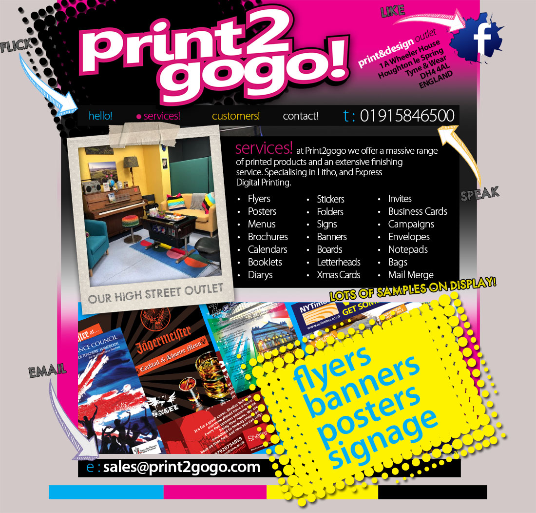 Print2gogo! - North East Printing - leaflet printing, flyer printing, brochure printing, booklet printing, poster printing, leaflet design, flyer design, newsletter printing, folded flyers, folded flyer printing, printing in chester le street, flyer printing chester le street, tri fold printing, calendar printing, business card printing, raffle tickets, sticker printing, colour flyers printing, colour leaflets printing, a5 flyer printing, a6 flyer printing, a3 poster printing, a4 poster printing, printed flyer, print flyers, brand identity sunderland, brochure design sunderland, brochure printing sunderland, business card printer sunderland, creative design sunderland, design a logo, digital printer sunderland, durham, email marketing sunderland, Eshots, flyer design newcastle, flyer design sunderland, flyer printing newcastle, flyer printing sunderland, gateshead, graphic design consett, graphic design newcastle, graphic design sunderland, houghton-le-spring, HTML Email, leaflet design sunderland, leaflet printing sunderland, lithographic printer sunderland, logo design north east, logo design sunderland, marketing company sunderland, marketing sunderland, newcastle, North East, packaging design sunderland, packaging print sunderland, Tyne & wear, web design sunderland, web designer sunderland, web hosting Durham, web hosting newcastle, web hosting north east, web hosting sunderland, website design consett, website design newcastle, website design sunderland, website designer sunderland<empty>